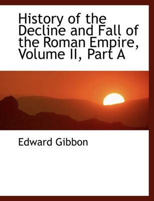 History of the Decline and Fall of the Roman Empire, Volume II, Part a
