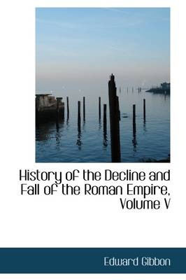 History of the Decline and Fall of the Roman Empire, Volume V
