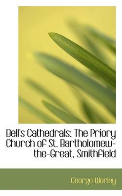 Bell's Cathedrals: The Priory Church of St. Bartholomew-The-Great, Smithfield