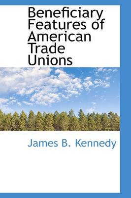 Beneficiary Features of American Trade Unions