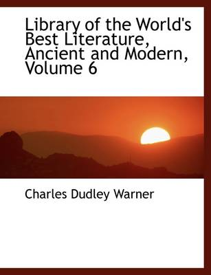 Library of the World's Best Literature, Ancient and Modern, Volume 6