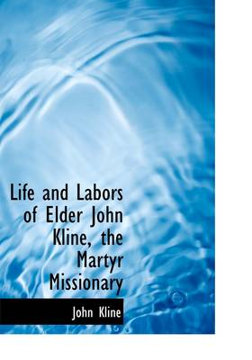 Life and Labors of Elder John Kline, the Martyr Missionary