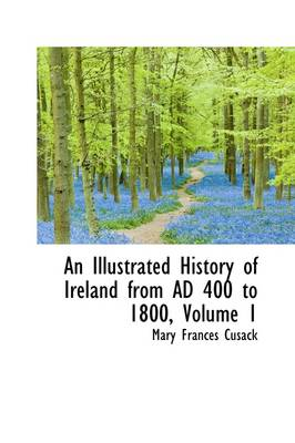 An Illustrated History of Ireland from Ad 400 to 1800, Volume 1