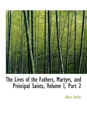 The Lives of the Fathers, Martyrs, and Principal Saints, Volume I, Part 2