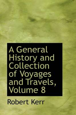 A General History and Collection of Voyages and Travels, Volume 8