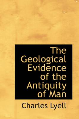 The Geological Evidence of the Antiquity of Man