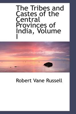 The Tribes and Castes of the Central Provinces of India, Volume I