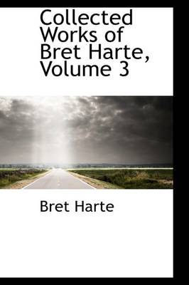 Collected Works of Bret Harte, Volume 3