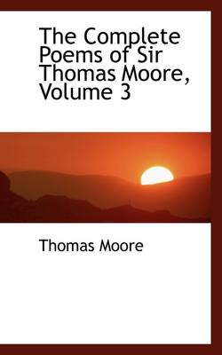 The Complete Poems of Sir Thomas Moore, Volume 3