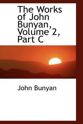 The Works of John Bunyan, Volume 2, Part C