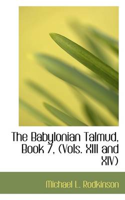 The Babylonian Talmud, Book 7, (Vols. XIII and XIV)