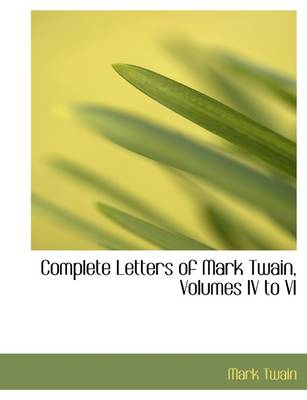 Complete Letters of Mark Twain, Volumes IV to VI
