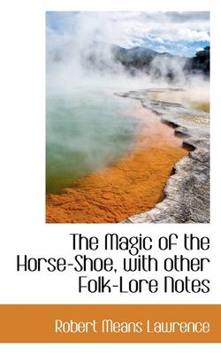 The Magic of the Horse-Shoe, with Other Folk-Lore Notes