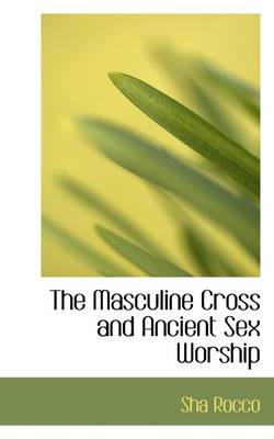 The Masculine Cross and Ancient Sex Worship
