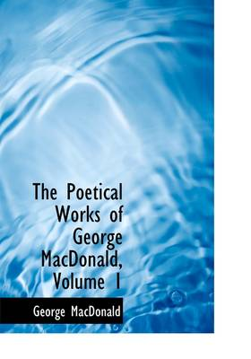 The Poetical Works of George MacDonald, Volume 1