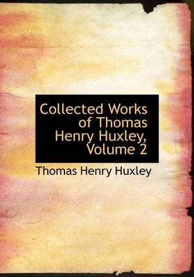 Collected Works of Thomas Henry Huxley, Volume 2