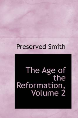 The Age of the Reformation, Volume 2