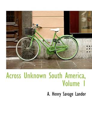 Across Unknown South America, Volume 1