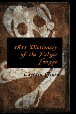 1811 Dictionary of the Vulgar Tongue
