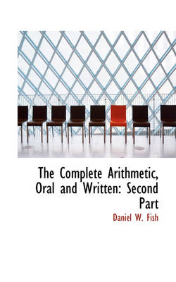 The Complete Arithmetic, Oral and Written: Second Part