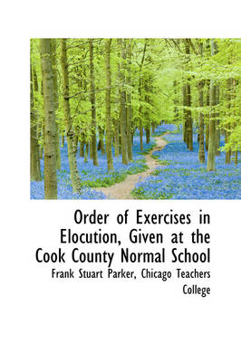 Order of Exercises in Elocution: Given at the Cook County Normal School