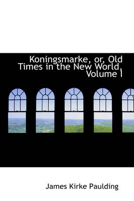 Koningsmarke, Or, Old Times in the New World, Volume I