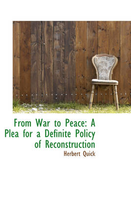 From War to Peace: A Plea for a Definite Policy of Reconstruction