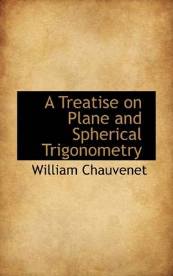 A Treatise on Plane and Spherical Trigonometry