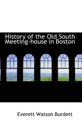 History of the Old South Meeting-House in Boston