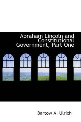 Abraham Lincoln and Constitutional Government, Part One