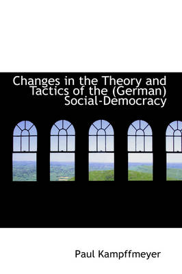 Changes in the Theory and Tactics of the German Social-Democracy