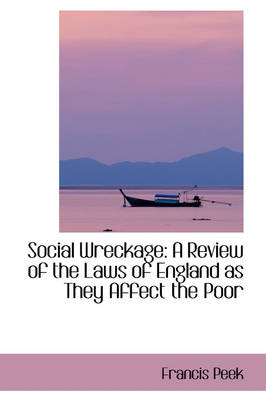 Social Wreckage: A Review of the Laws of England as They Affect the Poor