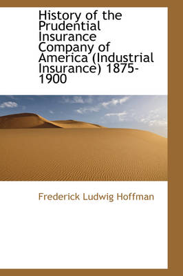 History of the Prudential Insurance Company of America (Industrial Insurance) 1875-1900