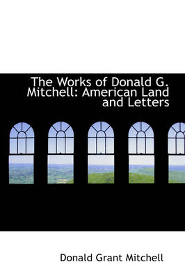 The Works of Donald G. Mitchell: American Land and Letters