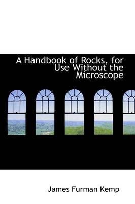 A Handbook of Rocks for Use Without the Microscope
