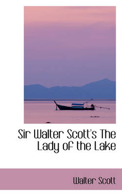 Sir Walter Scott's the Lady of the Lake