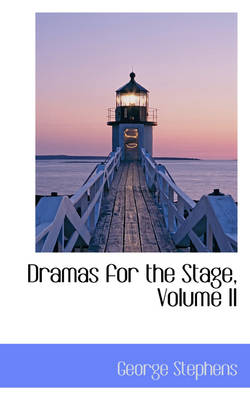 Dramas for the Stage, Volume II