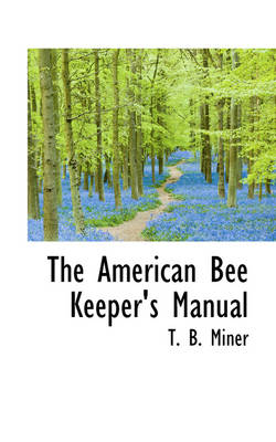 The American Bee Keeper's Manual