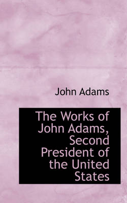 The Works of John Adams, Second President of the United States, Volume V