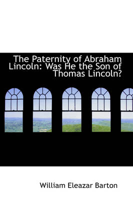 The Paternity of Abraham Lincoln: Was He the Son of Thomas Lincoln?