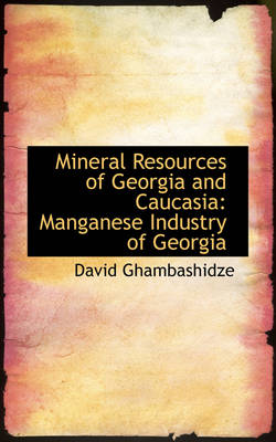 Mineral Resources of Georgia and Caucasia: Manganese Industry of Georgia