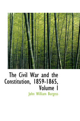 The Civil War and the Constitution, 1859-1865, Volume I