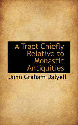 A Tract Chiefly Relative to Monastic Antiquities