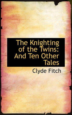 The Knighting of the Twins: And Ten Other Tales