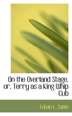 On the Overland Stage, Or, Terry as a King Whip Cub