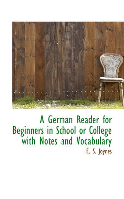 A German Reader for Beginners in School or College with Notes and Vocabulary