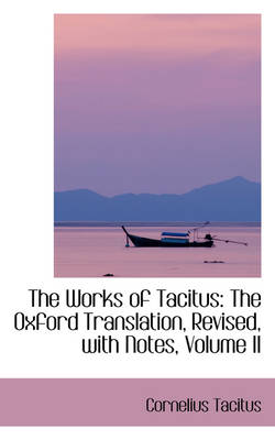 The Works of Tacitus: The Oxford Translation, Revised, with Notes, Volume II