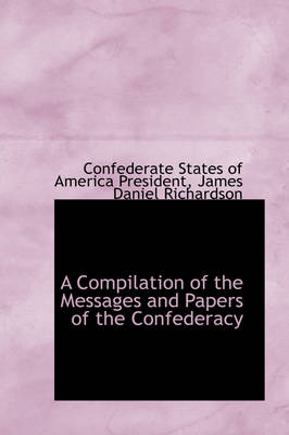 A Compilation of the Messages and Papers of the Confederacy
