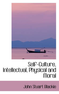 Self-Culture, Intellectual, Physical and Moral
