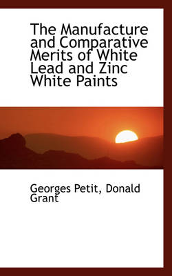 The Manufacture and Comparative Merits of White Lead and Zinc White Paints